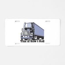 How I Roll (Tractor Trailer) Aluminum License Plat