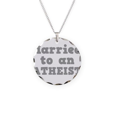 Married to an Atheist Necklace Circle Charm