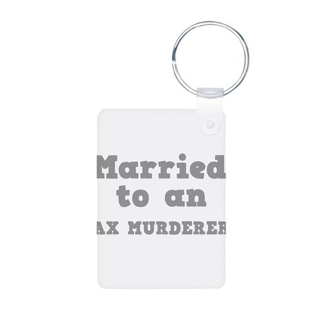 Married to an Ax Murderer Aluminum Photo Keychain