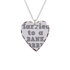 Married to a Bank Robber Necklace