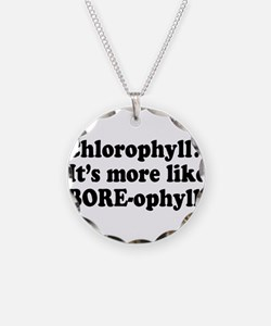 Chlorophyll? More like Bore-o Necklace