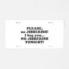 Please no JIBBERISH Aluminum License Plate