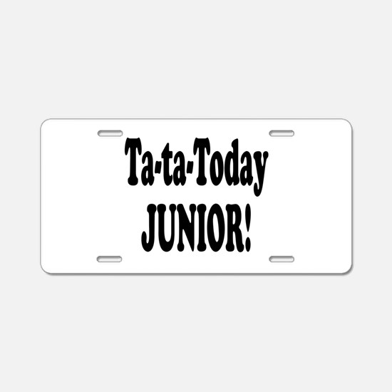 Ta-Ta-Today Junior! Aluminum License Plate