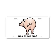 Talk to the Tail Pig Aluminum License Plate