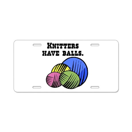 Knitters Have Balls! Aluminum License Plate