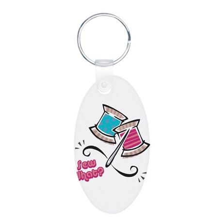 So (Sew) What? Design Aluminum Oval Keychain