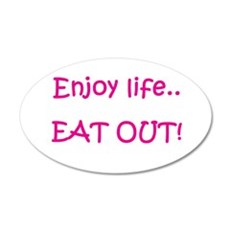 Enjoy life..EAT OUT! 22x14 Oval Wall Peel