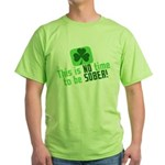 This is no time to be SOBER Green T-Shirt