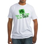 This is no time to be SOBER Fitted T-Shirt