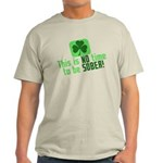 This is no time to be SOBER Light T-Shirt