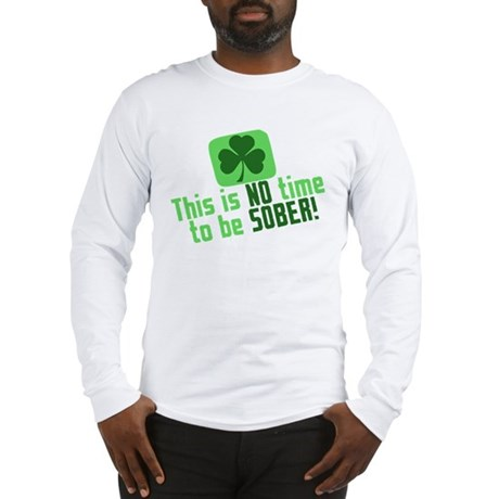 This is no time to be SOBER Long Sleeve T-Shirt