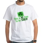 This is no time to be SOBER White T-Shirt