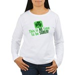 This is no time to be SOBER Women's Long Sleeve T-