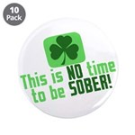 """This is no time to be SOBER 3.5"""" Button (10 pack)"""