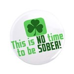 """This is no time to be SOBER 3.5"""" Button (100 pack)"""