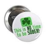 """This is no time to be SOBER 2.25"""" Button (10 pack)"""