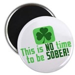 """This is no time to be SOBER 2.25"""" Magnet (10 pack)"""