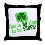 This is no time to be SOBER Throw Pillow