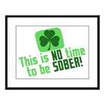 This is no time to be SOBER Large Framed Print