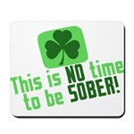 This is no time to be SOBER Mousepad