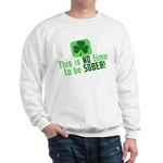 This is no time to be SOBER Sweatshirt