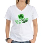 This is no time to be SOBER Women's V-Neck T-Shirt