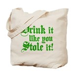 Drink it Like You Stole it Tote Bag