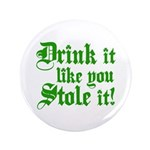 "Drink it Like You Stole it 3.5"" Button"