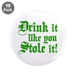 "Drink it Like You Stole it 3.5"" Button (10 pack)"