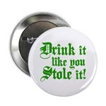 "Drink it Like You Stole it 2.25"" Button"