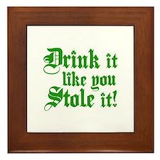 Drink it Like You Stole it Framed Tile
