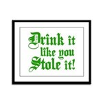 Drink it Like You Stole it Framed Panel Print