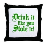 Drink it Like You Stole it Throw Pillow