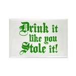 Drink it Like You Stole it Rectangle Magnet (100 p
