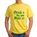 Drink it Like You Stole it Yellow T-Shirt