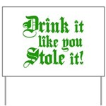 Drink it Like You Stole it Yard Sign