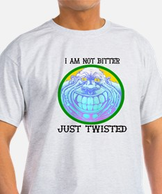 I am not Bitter Just Twisted T-Shirt