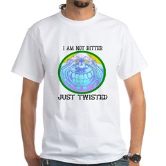 I am not Bitter Just Twisted White T-Shirt