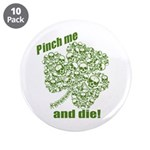 "Pinch me and die! 3.5"" Button (10 pack)"