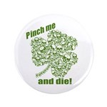 "Pinch me and die! 3.5"" Button (100 pack)"