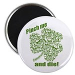 "Pinch me and die! 2.25"" Magnet (10 pack)"