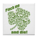 Pinch me and die! Tile Coaster
