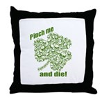 Pinch me and die! Throw Pillow