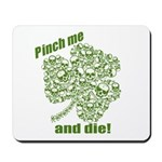 Pinch me and die! Mousepad