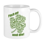 Pinch me and die! Mug