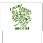 Pinch me and die! Yard Sign
