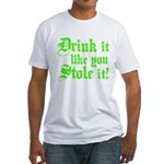 Drink it Like You Stole it Fitted T-Shirt
