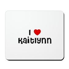 I * Kaitlynn Mousepad