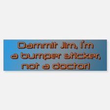Dammit Jim (by Deleriyes) Bumper Bumper Sticker