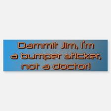 Dammit Jim (by Deleriyes) Sticker (Bumper)